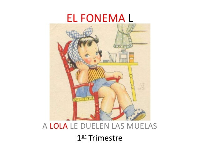 EL FONEMA L  A LOLA LE DUELEN LAS MUELAS  1er Trimestre