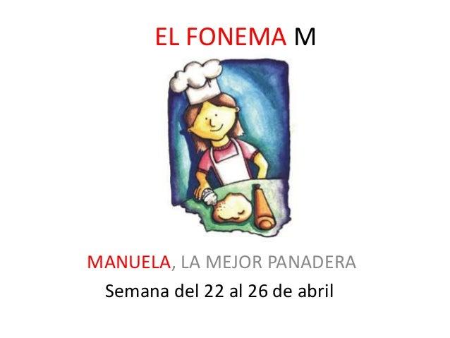 EL FONEMA M  MANUELA, LA MEJOR PANADERA  Semana del 22 al 26 de abril