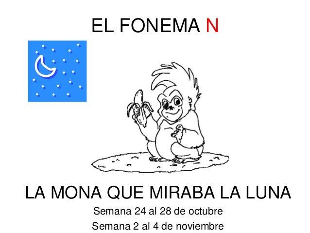 EL FONEMA N  LA MONA QUE MIRABA LA LUNA  Semana 24 al 28 de octubre  Semana 2 al 4 de noviembre