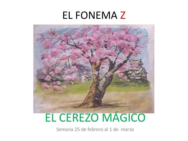 EL FONEMA Z  EL CEREZO MÁGICO  Semana 25 de febrero al 1 de marzo