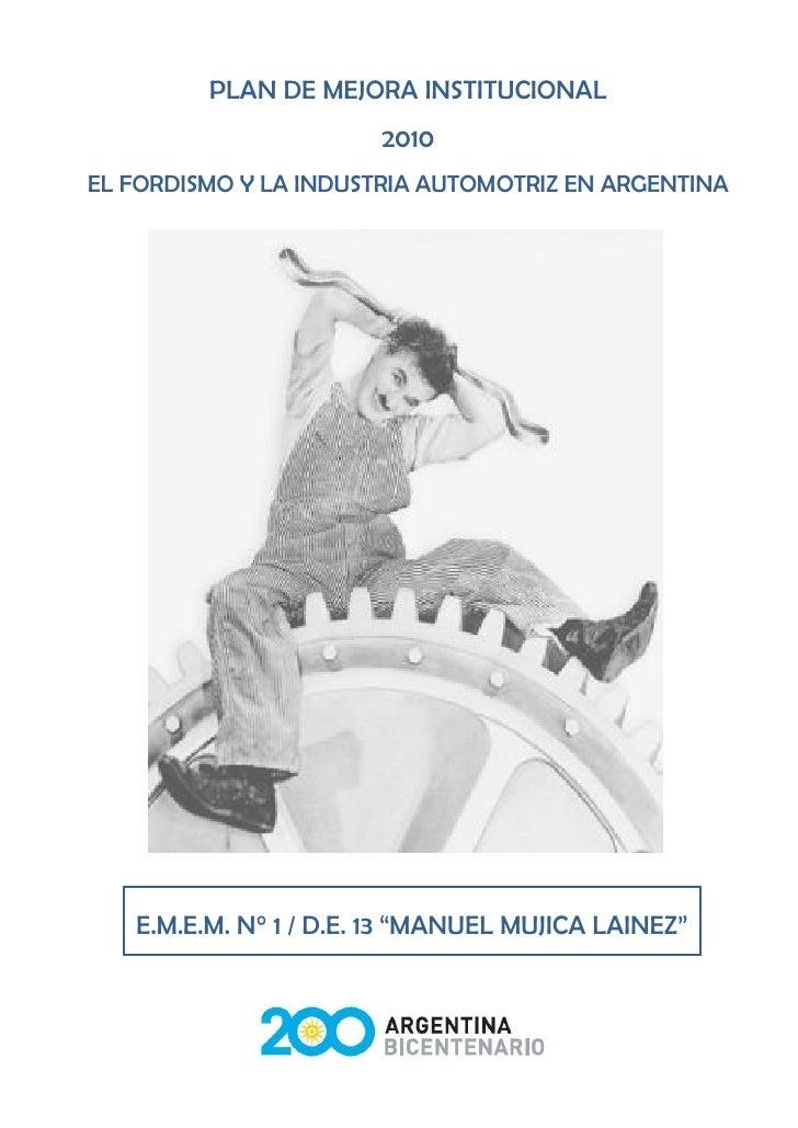 PLAN DE MEJORA INSTITUCIONAL                       2010EL FORDISMO Y LA INDUSTRIA AUTOMOTRIZ EN ARGENTINA   E.M.E.M. N° 1 ...