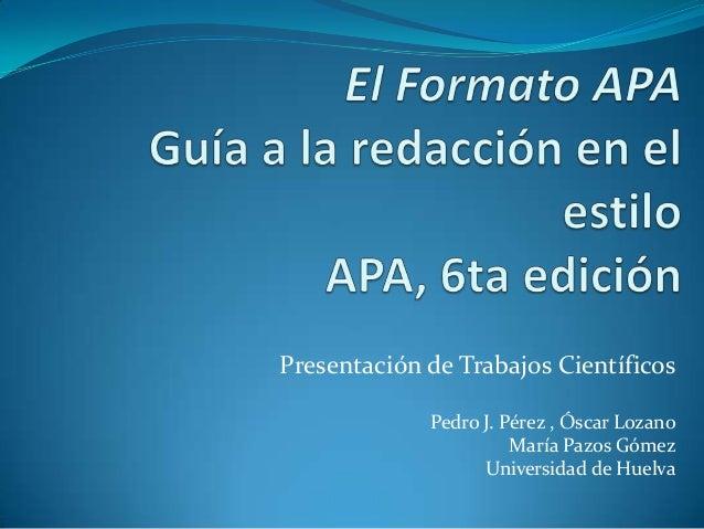 Presentación de Trabajos Científicos             Pedro J. Pérez , Óscar Lozano                       María Pazos Gómez    ...