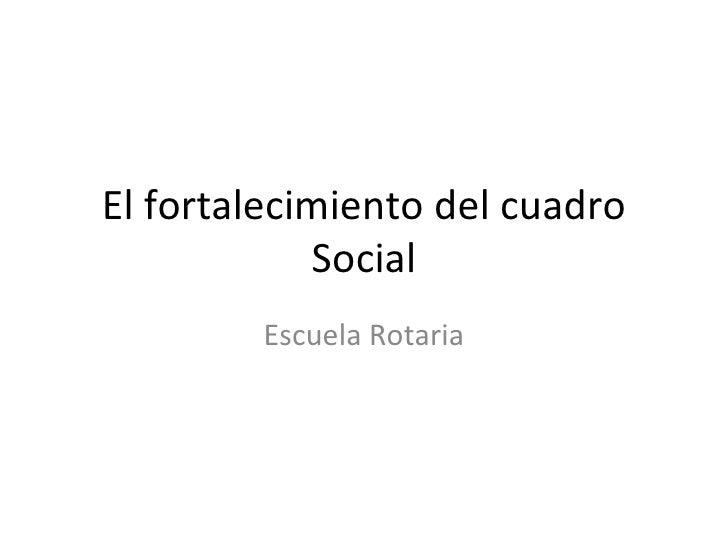 El fortalecimiento del cuadro Social Escuela Rotaria