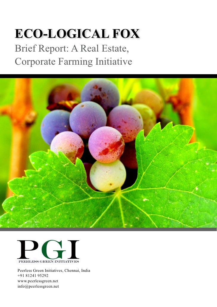 ECO-LOGICAL FOXBrief Report: A Real Estate,Corporate Farming InitiativePeerless Green Initiatives, Chennai, India+91 81241...