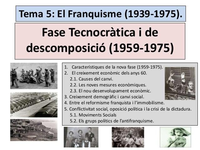 Tema 5: El Franquisme (1939-1975). Fase Tecnocràtica i de descomposició (1959-1975) 1. Característiques de la nova fase (1...