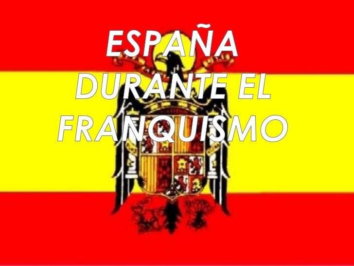ESPAÑA DURANTE EL FRANQUISMO <br />