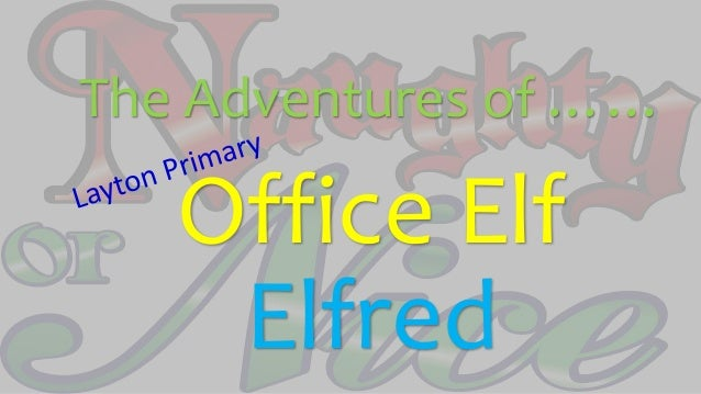 The Adventures of …… Office Elf Elfred