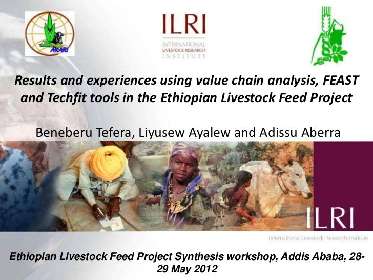 Results and experiences using value chain analysis, FEAST  and Techfit tools in the Ethiopian Livestock Feed Project     B...