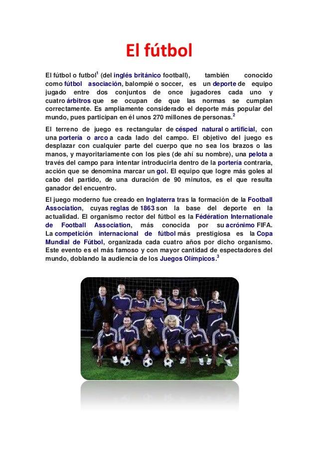 El fútbol El fútbol o futbol1 (del inglés británico football), también conocido como fútbol asociación, balompié o soccer,...