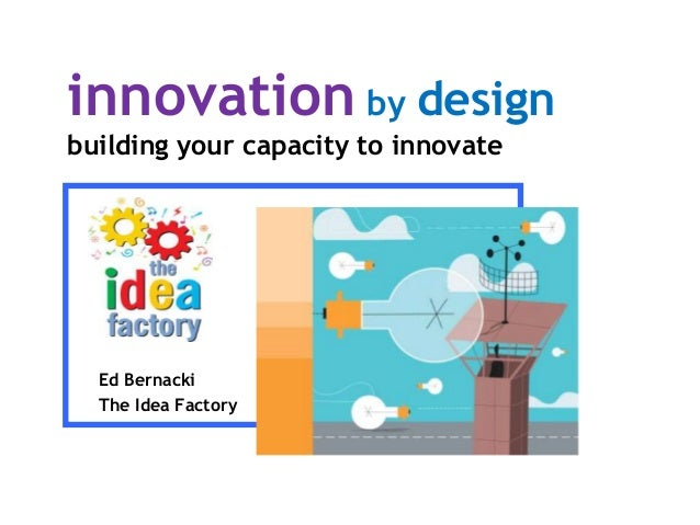 innovation by design building your capacity to innovate Ed Bernacki The Idea Factory