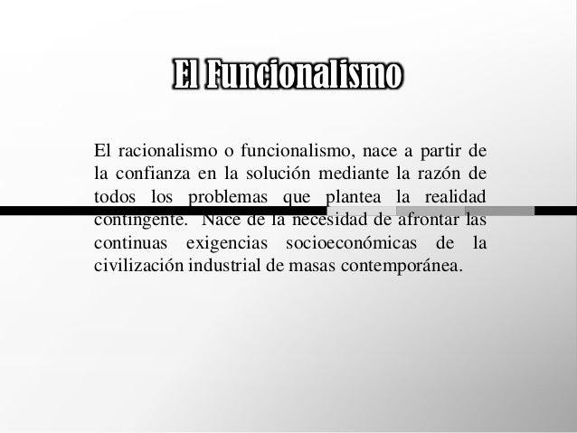 El FuncionalismoEl racionalismo o funcionalismo, nace a partir dela confianza en la solución mediante la razón detodos los...