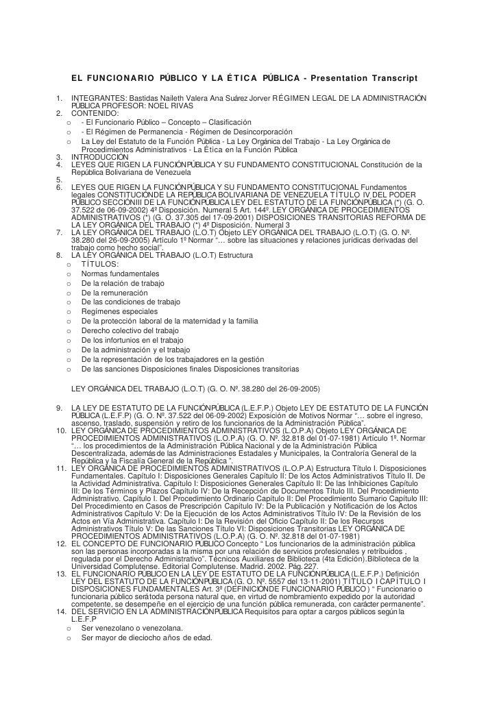 EL FUNCIONARIO PÚBLICO Y LA É T I CA PÚBLICA - Presentation Transcript  1.  INTEGRANTES: Bastidas Naileth Valera Ana Suáre...
