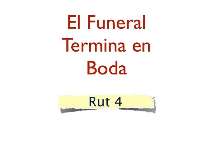 El Funeral Termina en     Boda    Rut 4