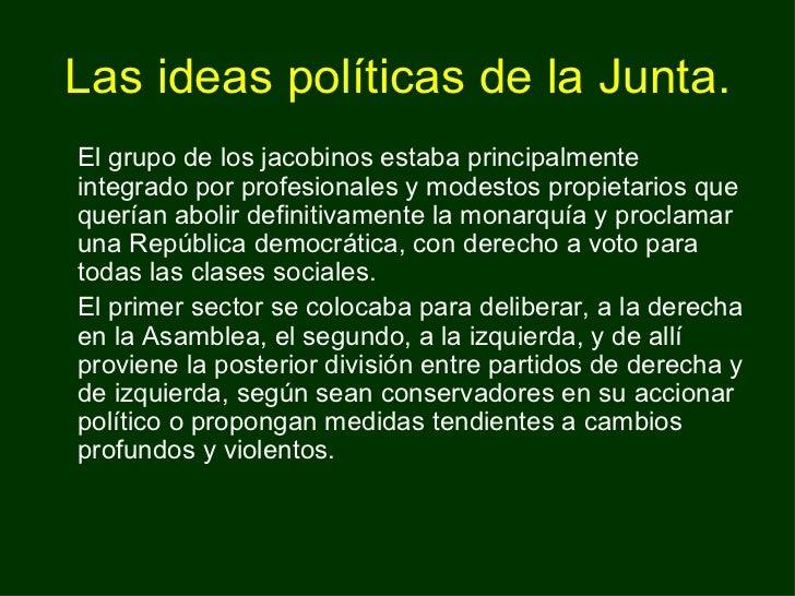 Las ideas políticas de la Junta. <ul><li>El grupo de los jacobinos estaba principalmente integrado por profesionales y mod...