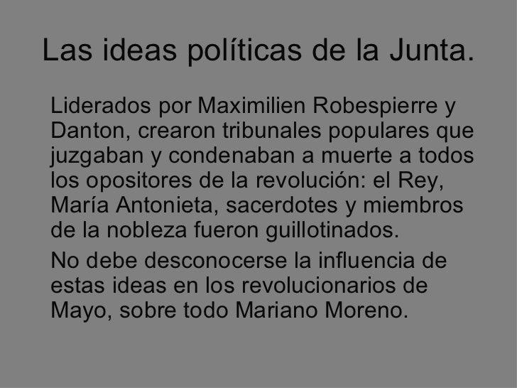 Las ideas políticas de la Junta. <ul><li>Liderados por Maximilien Robespierre y Danton, crearon tribunales populares que j...