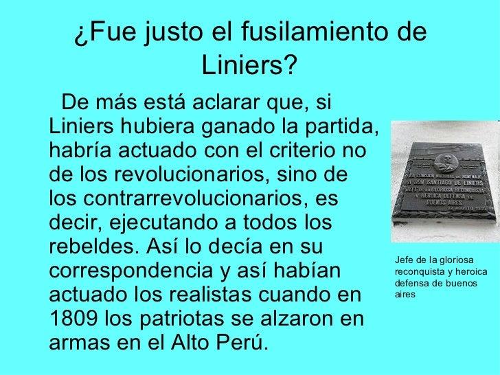 ¿Fue justo el fusilamiento de Liniers? <ul><li>De más está aclarar que, si Liniers hubiera ganado la partida, habría actua...