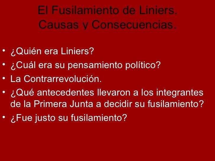 El Fusilamiento de Liniers. Causas y Consecuencias. <ul><li>¿Quién era Liniers? </li></ul><ul><li>¿Cuál era su pensamiento...