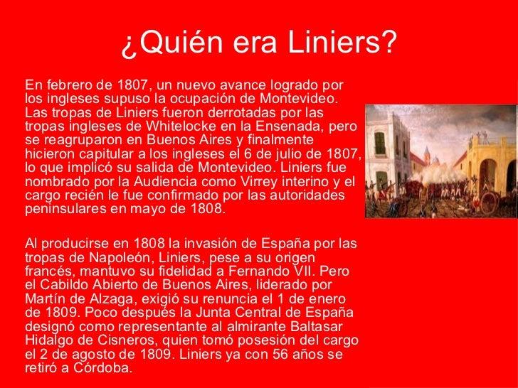¿Quién era Liniers? <ul><li>En febrero de 1807, un nuevo avance logrado por los ingleses supuso la ocupación de Montevideo...