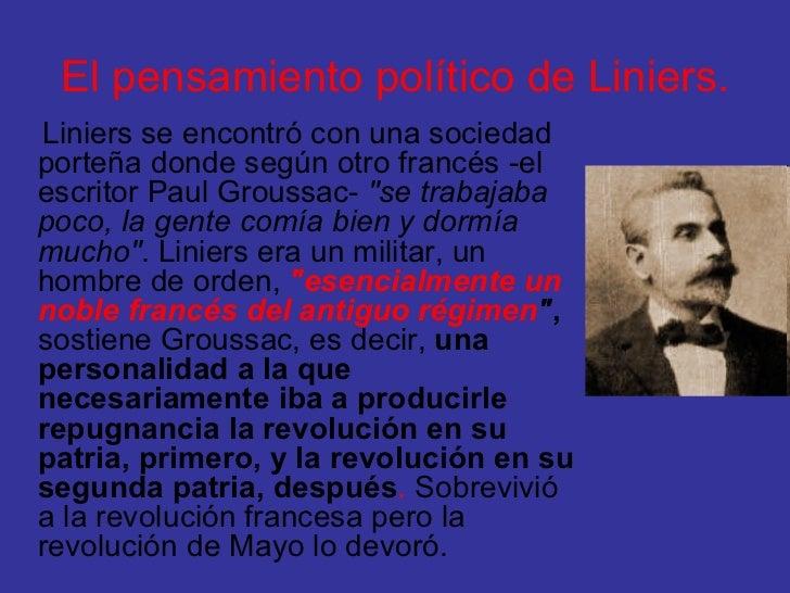El pensamiento político de Liniers. <ul><li>Liniers se encontró con una sociedad porteña donde según otro francés -el escr...