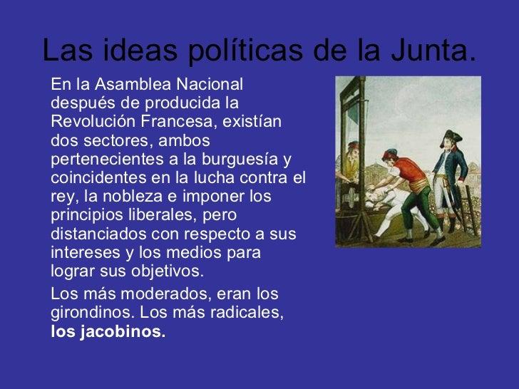 Las ideas políticas de la Junta. <ul><li>En la Asamblea Nacional después de producida la Revolución Francesa, existían dos...
