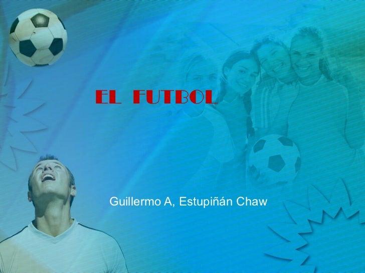 EL  FUTBOL Guillermo A, Estupiñán Chaw
