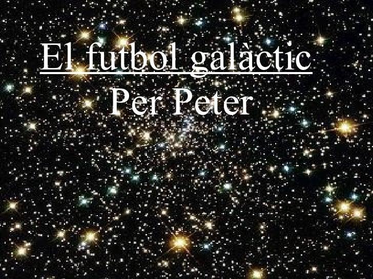El futbol galàctic   Per Peter