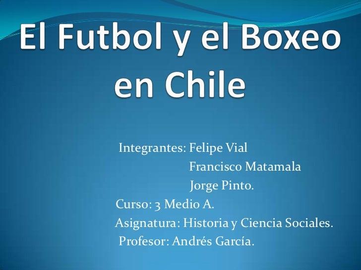 Integrantes: Felipe Vial             Francisco Matamala             Jorge Pinto.Curso: 3 Medio A.Asignatura: Historia y Ci...