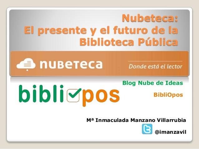 Nubeteca: El presente y el futuro de la Biblioteca Pública Blog Nube de Ideas BibliOpos Mª Inmaculada Manzano Villarrubia ...