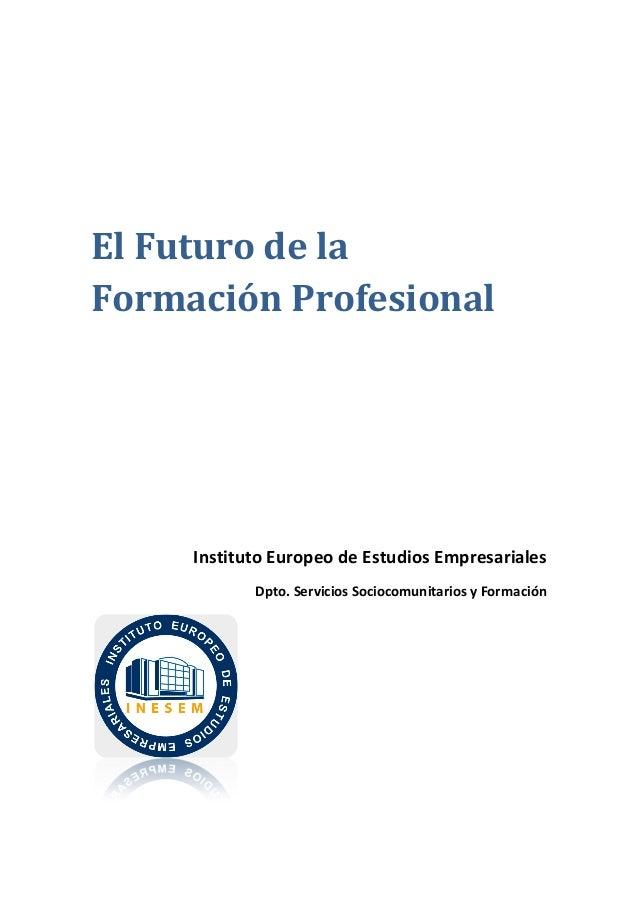 El Futuro de laFormación ProfesionalInstituto Europeo de Estudios EmpresarialesDpto. Servicios Sociocomunitarios y Formación