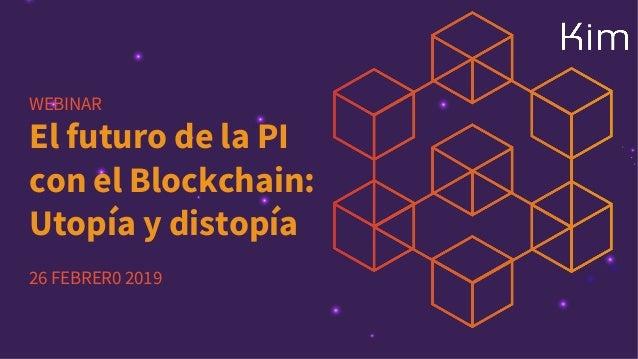 WEBINAR El futuro de la PI con el Blockchain: Utopía y distopía 26 FEBRER0 2019