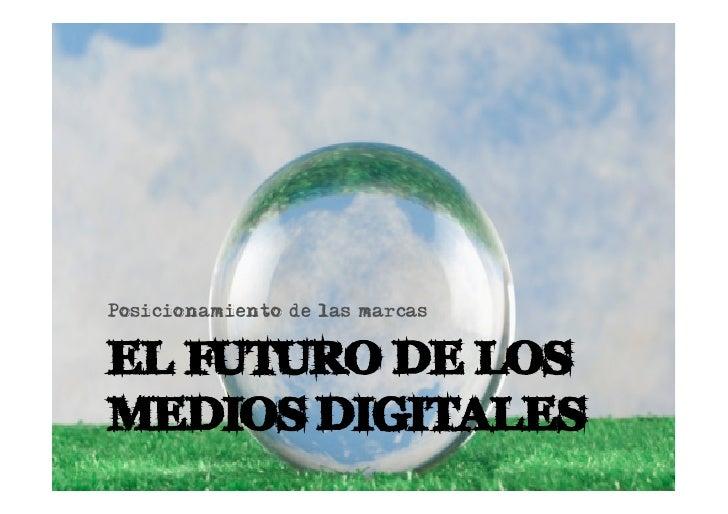 Posicionamiento de las marcas   EL FUTURO DE LOS MEDIOS DIGITALES