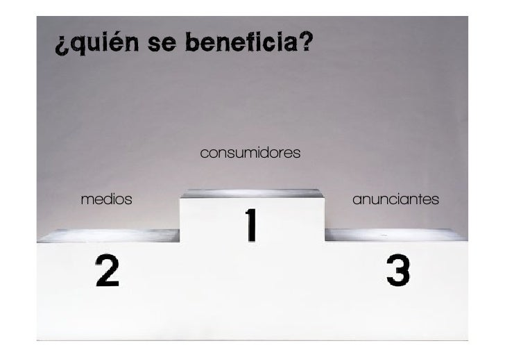 ¿quién se beneficia?               consumidores    medios                  anunciantes