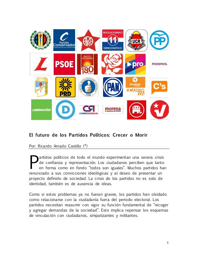 1 El futuro de los Partidos Políticos: Crecer o Morir Por: Ricardo Amado Castillo (*) artidos políticos de todo el mundo ...