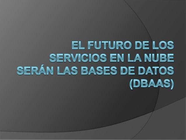  Posiblemente la siguiente revolución de la programación enla nube sea las bases de datos. Su futuro puede estar cercade ...