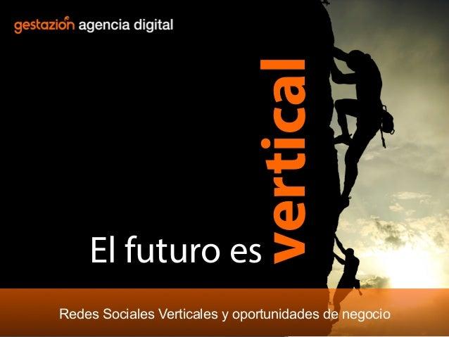 vertical  El futuro es  Redes Sociales Verticales y oportunidades de negocio