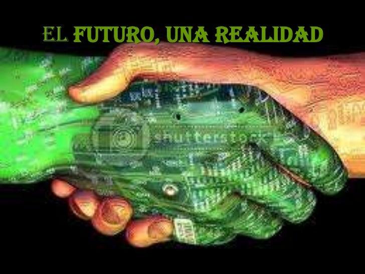 El futuro, una realidad