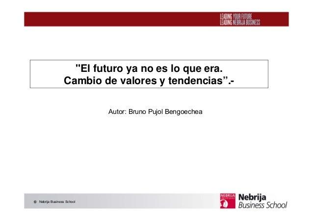 """Nebrija Business School""""El futuro ya no es lo que era.Cambio de valores y tendencias"""".-Autor: Bruno Pujol Bengoechea"""