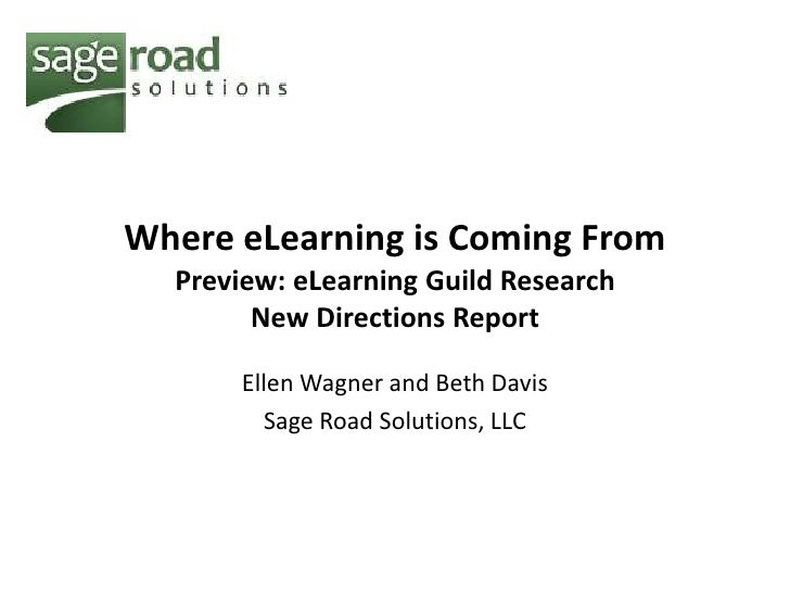 Where eLearning is Coming From   Preview: eLearning Guild Research         New Directions Report         Ellen Wagner and ...