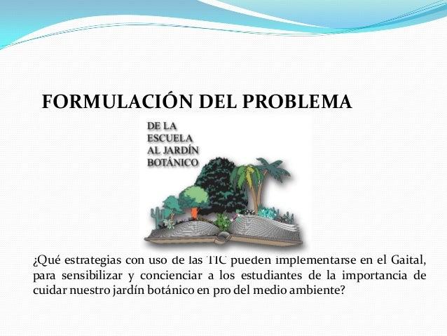 FORMULACIÓN DEL PROBLEMA¿Qué estrategias con uso de las TIC pueden implementarse en el Gaital,para sensibilizar y concienc...