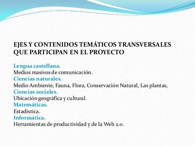 EJES Y CONTENIDOS TEMÁTICOS TRANSVERSALESQUE PARTICIPAN EN EL PROYECTOLengua castellana.Medios masivos de comunicación.Cie...