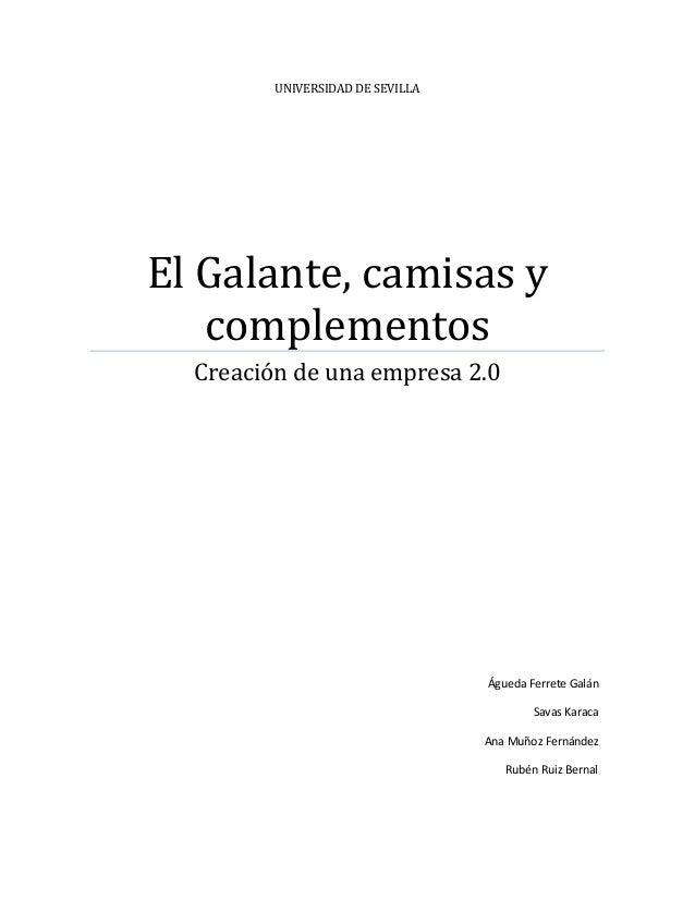 UNIVERSIDAD DE SEVILLAEl Galante, camisas ycomplementosCreación de una empresa 2.0Águeda Ferrete GalánSavas KaracaAna Muño...