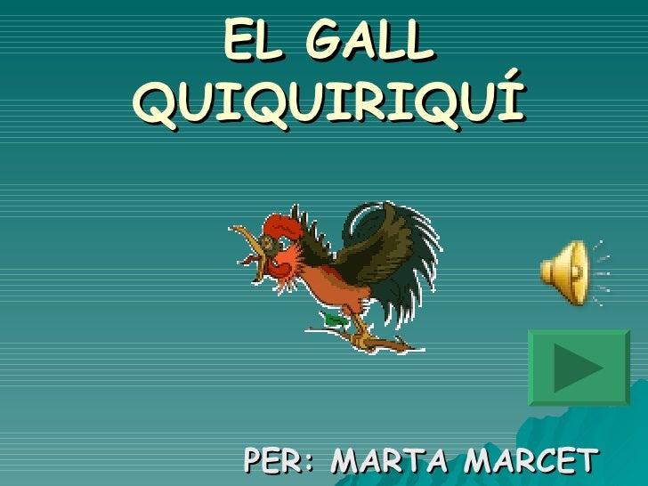 EL GALL QUIQUIRIQUÍ PER: MARTA MARCET