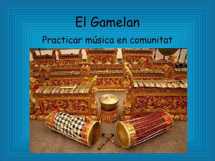 El Gamelan Practicar música en comunitat