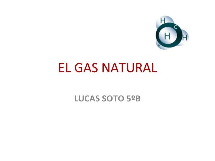 EL GAS NATURAL    LUCAS SOTO 5ºB
