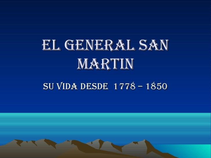 EL GENERAL SAN    MARTINSu vIdA dESdE 1778 – 1850