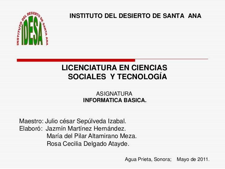 INSTITUTO DEL DESIERTO DE SANTA  ANA<br />LICENCIATURA EN CIENCIAS<br />   SOCIALES  Y TECNOLOGÍA <br />ASIGNATURA<br />IN...