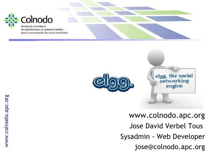 <ul><li>www.colnodo.apc.org </li></ul><ul><li>Jose David Verbel Tous  </li></ul><ul><li>Sysadmin - Web Developer </li></ul...