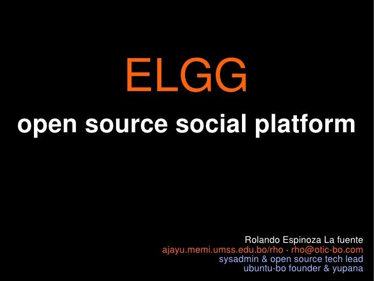 ELGG open source social platform                                Rolando Espinoza La fuente            ajayu.memi.umss.edu....