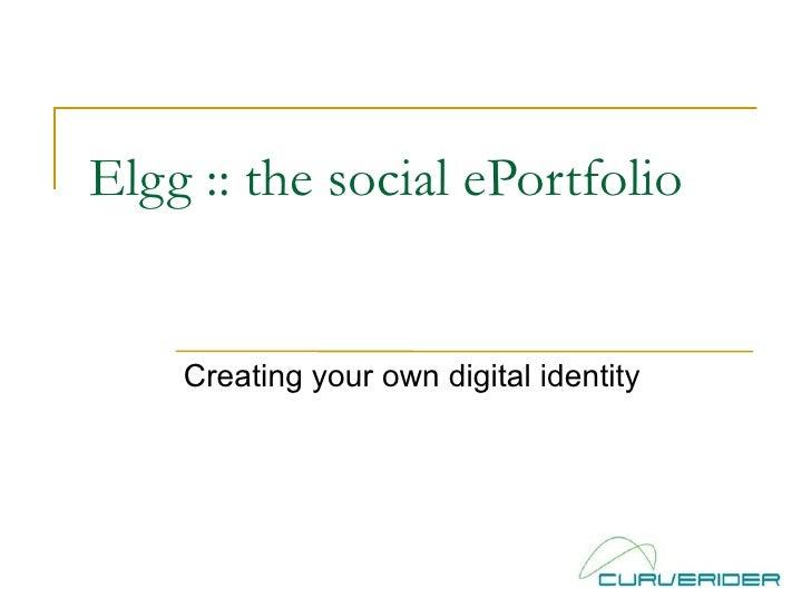 Elgg :: the social ePortfolio  Creating your own digital identity