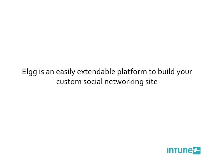 Elgg is an easily extendable platform to build your custom social networking site